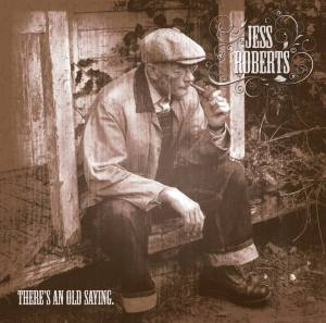 Jess Roberts - There's An Old Saying