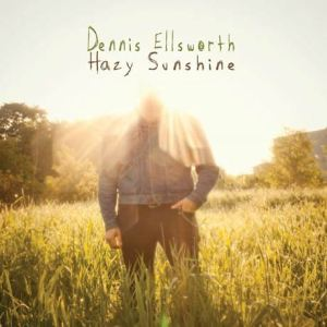 Dennis Ellsworth - Hazy Sunshine